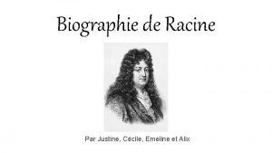 Biographie de Racine Par Justine Ccile Emeline et