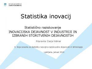 Statistika inovacij Statistino raziskovanje INOVACIJSKA DEJAVNOST V INDUSTRIJI
