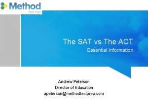 The SAT vs The ACT Essential Information Andrew