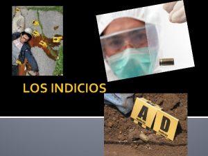 LOS INDICIOS Concepto Proviene del latn indicium y