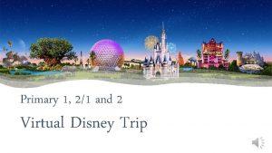 Primary 1 21 and 2 Virtual Disney Trip