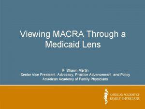 Viewing MACRA Through a Medicaid Lens R Shawn