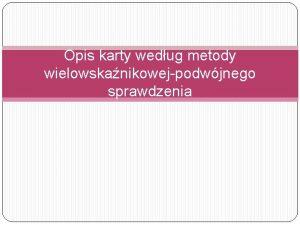 Opis karty wedug metody wielowskanikowejpodwjnego sprawdzenia Prawa strona