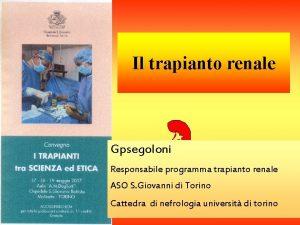 Il trapianto renale Gpsegoloni Responsabile programma trapianto renale