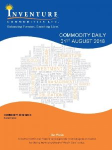 COMMODITY DAILY 01 ST AUGUST 2018 COMMODITY RESEARCH