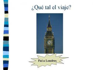 Qu tal el viaje Fui a Londres Qu