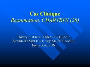 Cas Clinique Ranimation CHARTRES 28 Thierry LHERM Kader
