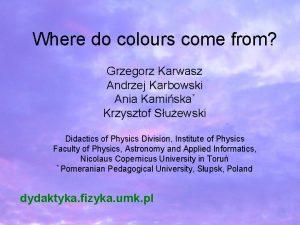 Where do colours come from Grzegorz Karwasz Andrzej