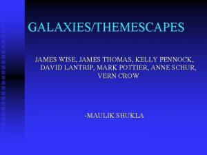 GALAXIESTHEMESCAPES JAMES WISE JAMES THOMAS KELLY PENNOCK DAVID