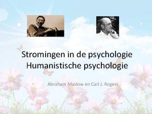 Stromingen in de psychologie Humanistische psychologie Abraham Maslow