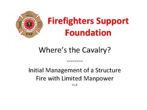 Firefighters Support Foundation Wheres the Cavalry Initial Management