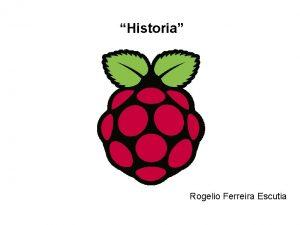 Historia Rogelio Ferreira Escutia Historia del desarrollo del