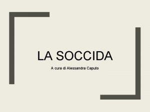 LA SOCCIDA A cura di Alessandra Caputo Indice