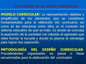 CATEGORIAS DE LA TEORIA CURRICULAR MODELO CURRICULAR La