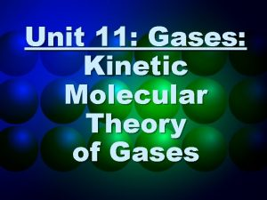 Unit 11 Gases Kinetic Molecular Theory of Gases