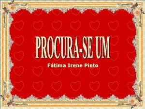 Ftima Irene Pinto Procurase um namorado preciso que