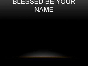 BLESSED BE YOUR NAME Blessed Be Your Name