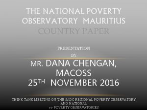 THE NATIONAL POVERTY OBSERVATORY MAURITIUS COUNTRY PAPER PRESENTATION