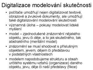 Digitalizace modelovn skutenosti potae umouj nejen digitalizovat textov