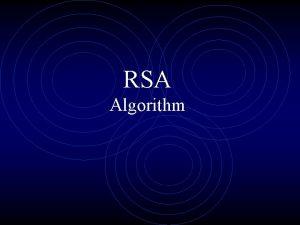 RSA Algorithm RSA By Rivest Shamir Adleman of