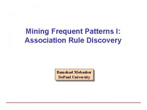 Mining Frequent Patterns I Association Rule Discovery Bamshad