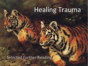 Healing Trauma Selected Further Reading Healing Trauma Selected