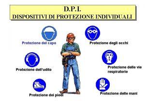 D P I DISPOSITIVI DI PROTEZIONE INDIVIDUALI Protezione