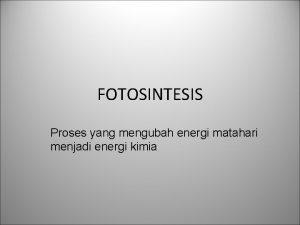 FOTOSINTESIS Proses yang mengubah energi matahari menjadi energi