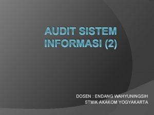 AUDIT SISTEM INFORMASI 2 DOSEN ENDANG WAHYUNINGSIH STMIK