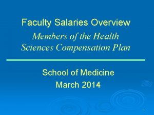 Faculty Salaries Overview Members of the Health Sciences