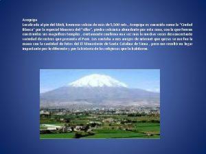 Arequipa Localizada al pie del Misti hermoso volcn