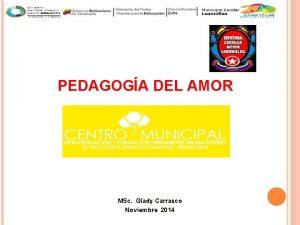 PEDAGOGA DEL AMOR MSc Glady Carrasco Noviembre 2014