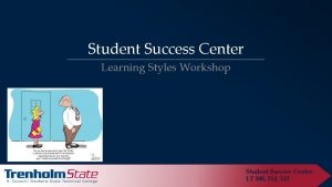 Student Success Center Learning Styles Workshop Student Success
