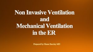 Non Invasive Ventilation and Mechanical Ventilation in the