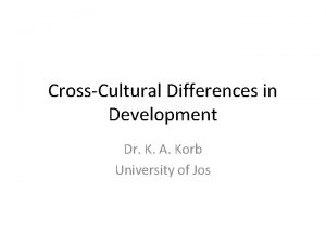 CrossCultural Differences in Development Dr K A Korb