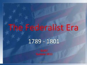 The Federalist Era 1789 1801 BLAST Summer 2011