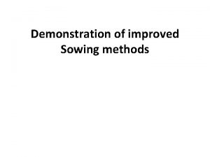 Demonstration of improved Sowing methods Sowing Planting and