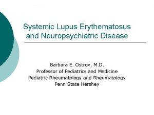 Systemic Lupus Erythematosus and Neuropsychiatric Disease Barbara E