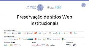 Preservao de stios Web institucionais Patrocinadores Platina Patrocinadores