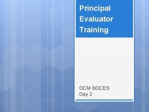 Principal Evaluator Training OCM BOCES Day 2 1