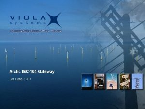 Arctic IEC104 Gateway Jari Lahti CTO Arctic IEC104