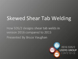 Skewed Shear Tab Welding How SDS2 designs shear