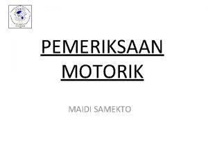 PEMERIKSAAN MOTORIK MAIDI SAMEKTO PEMERIKSAAN MOTORIK Observasi Penilaian
