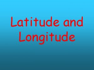 Latitude and Longitude Latitude which gives the location