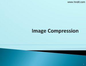www hndit com Image Compression 1 www hndit
