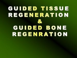 Guided Tissue regeneration and Guided Bone Regeneration Guided