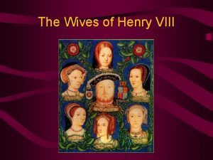The Wives of Henry VIII Henry VIII Henry