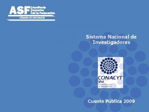 Sistema Nacional de Investigadores Cuenta Pblica 2009 Contenido