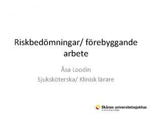Riskbedmningar frebyggande arbete sa Loodin Sjukskterska Klinisk lrare