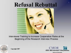 Refusal Rebuttal 1 Interviewer Training to Increase Cooperation